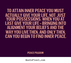 TO ATTAIN INNER PEACE YOU MUST 