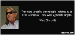 They were targeting those people I referred to as 