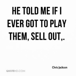 HE TOLD ME IF I 