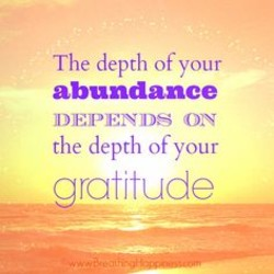 The depth of your abundance DIEIPIENIDS ON the depth of your ratitude