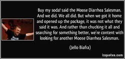 Buy my soda! said the Moose Diarrhea Salesman. 