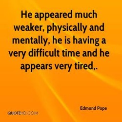 He appeared much 