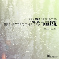 AS A FACE IS REFLECTED 