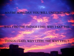MAYBE SOMEDAY YOU WILL UNDERST 