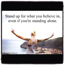 Stand up for what you believe in, 