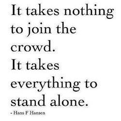 It takes nothing 