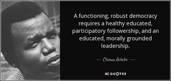 A functioning, robust democracy 