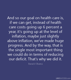 And so our goal on health care is, 