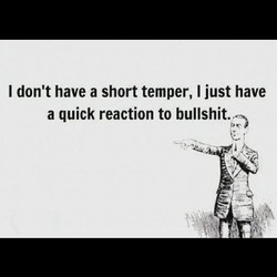 I don't have a short temper, I just have 