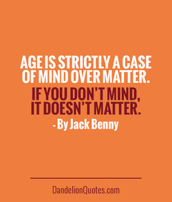 AGE IS A CASE 