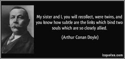 My sister and l, you will recollect, were twins, and 