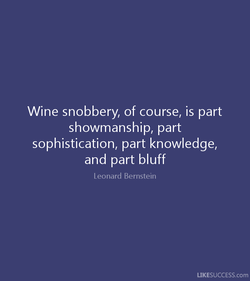 Wine snobbery, of course, is part 
