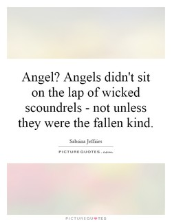 Angel? Angels didn't sit 