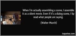 When I'm actually assembling a scene, I assemble 