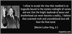 I refuse to accept the view that mankind is so 