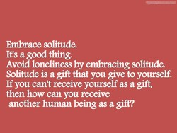 Embrace solitude. 