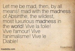 Let me be mad, then, by all 