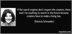 If the search engines don't respect the creators, there 