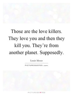 Those are the love killers. 
