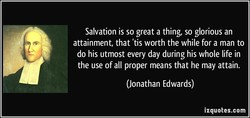 Salvation is so great a thing, so glorious an 