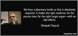 We have a pharmacy inside us that is absolutely 