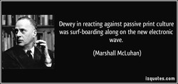 Dewey in reacting against passive print culture 