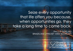 Seize every opportunity 