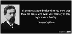 It's even pleasant to be sick when you know that 
