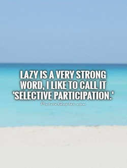 - LAZY ISA VERY STRONG 