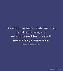 As a human being Plato mingles 