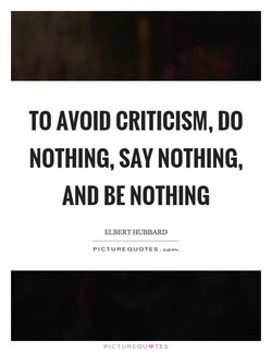 TO AVOID CRITICISM, DO 