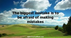 The bigges mistake is t 