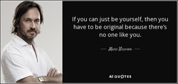 If you can just be yourself, then you 