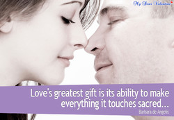Love's greatest gift is its ability to make 
