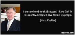 I am convinced we shall succeed. I have faith in 