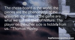 The chess-board is the world, the 