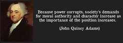 Because power corrupts, society's demands 