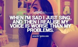 WHEN I'M SAD I JUST SING, 