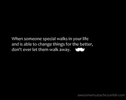 When someone special walks in your life 