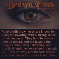 People with brown eyes are known for 
