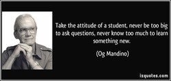 Take the attitude of a student, never be too big 
