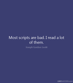 Most scripts are bad. I read a lot 