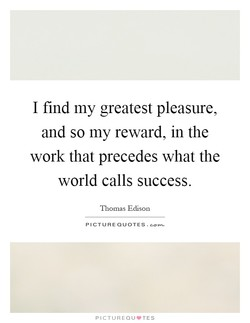 I find my greatest pleasure, 