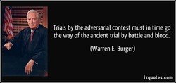 Trials by the adversarial contest must in time go 