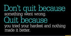 Don't quit because 
