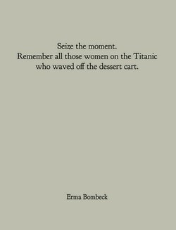 Seize the moment. 