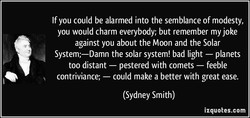 If you could be alarmed into the semblance of modesty, 