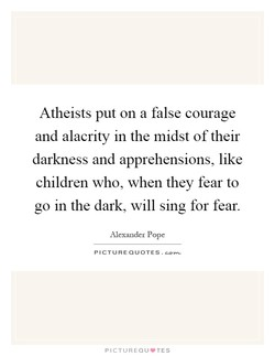 Atheists put on a false courage 