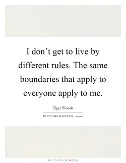 I don't get to live by 