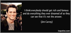 I think everybody should get rich and famous 